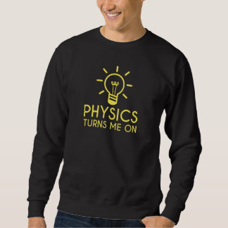 Physics Turns Me On Sweatshirt