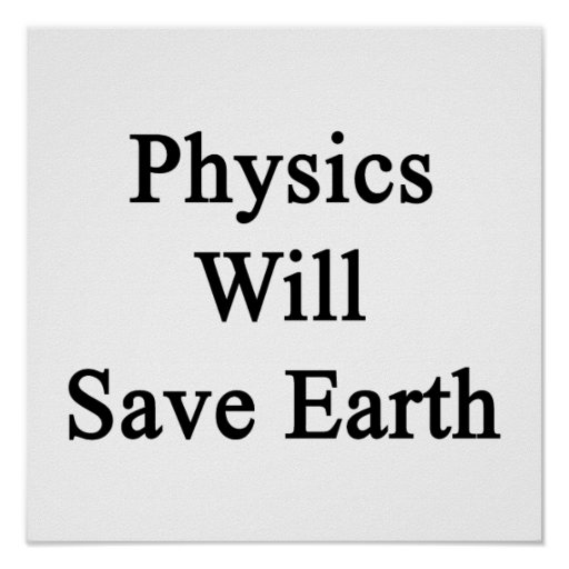 Physics Will Save Earth Print