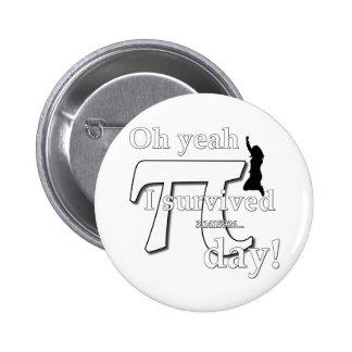 Pi Day Celebration - Oh Yeah I Survived 6 Cm Round Badge
