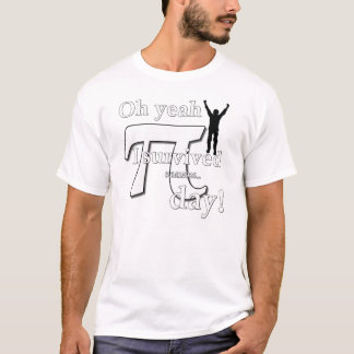 Pi Day Celebration - Oh Yeah I Survived T-Shirt