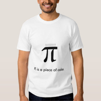 Pi is a piece of cake. tee shirt