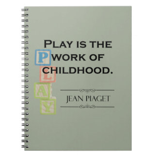 Piaget Quote - Play is the Work of Childhood Notebook