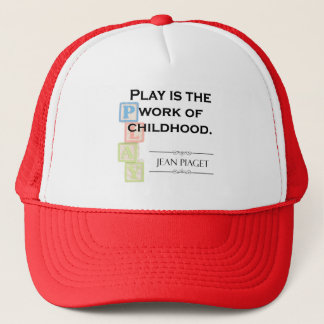 Piaget Quote - Play is the Work of Childhood Trucker Hat
