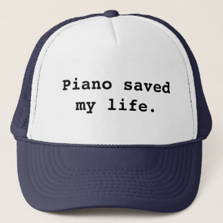 Piano saved my life. trucker hat