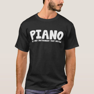 Piano The Only Instrument that Matters T-Shirt