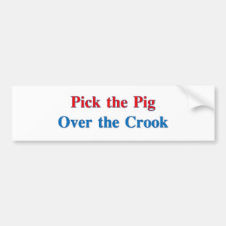 Pick the Pig over the Crook Bumper Sticker