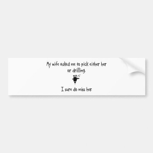 Pick Wife or Drilling Bumper Sticker