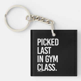 Picked last in gym class -   - Gym Humor -.png Single-Sided Square Acrylic Key Ring