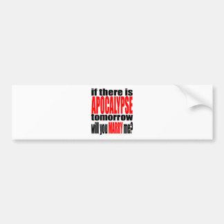 pickup line apocalypse tomorrow marriage proposal bumper sticker