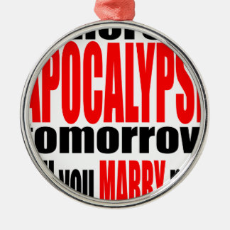 pickup line apocalypse tomorrow marriage proposal Silver-Colored round decoration