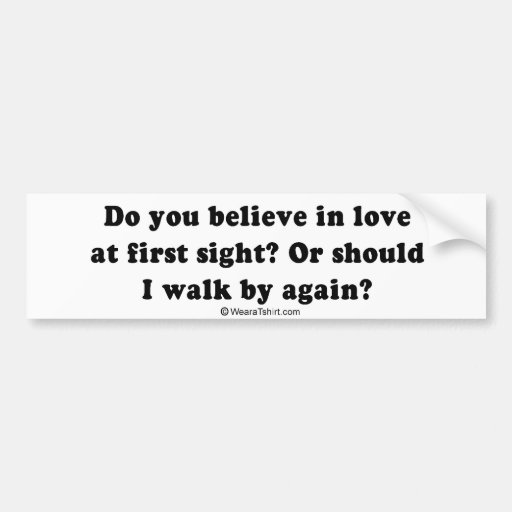 """PICKUP LINES - """"Do you believe in love at first si Bumper Stickers"""