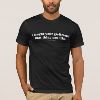 "PICKUP LINES - ""I taught your girlfriend that thin T-Shirt"