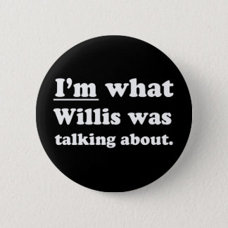 Pickup Lines - IM WHAT WILLIS WAS TALKING ABOUT.JP 6 Cm Round Badge