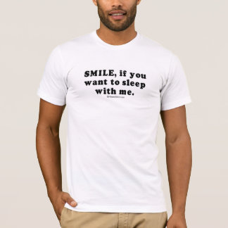 "PICKUP LINES - ""Smile if you want to sleep with me T-Shirt"