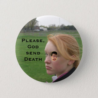 Picture 081, chippy, Please, God send Death 6 Cm Round Badge