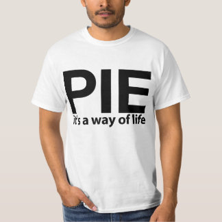 PIE, It's a way of life T-Shirt