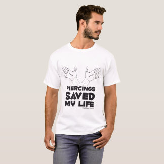 Piercings saved my life T-Shirt