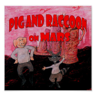 Pig and Raccoon on Mars Poster