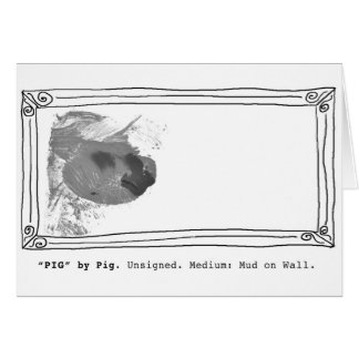 """Pig"" by Pig. Unsigned. Mud on Wall Card"