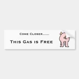 PIG, Come Closer......, This Gas is Free Bumper Sticker