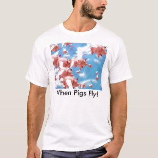 pigs_fly, When Pigs Fly! T-Shirt
