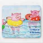 Pigs in Inner tubes  I'd rather be at the beach. Mousepad