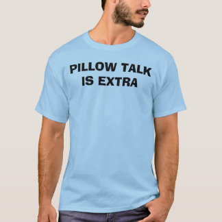 PILLOW TALK IS EXTRA T-Shirt