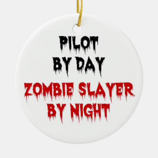 Pilot by Day Zombie Slayer by Night Ceramic Ornament