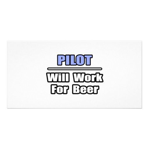 Pilot...Will Work For Beer Customized Photo Card