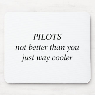 PILOTS not better than you just way cooler Mouse Pad