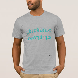 pimpinsincebeenpimpin T-shirt