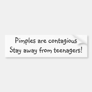 Pimples are contagiousStay away from teenagers! Bumper Sticker