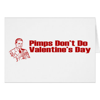 Pimps Don't Do Valentine's Day Card