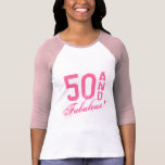 Pink 50 and fabulous! Birthday t shirt for women