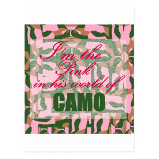 Pink Camo I m the pink in his world of camo Post Cards