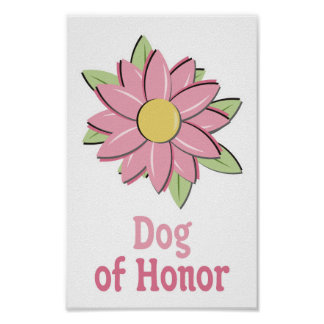 Pink Flower Dog of Honor Posters