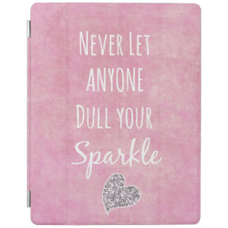 Pink Never let anyone dull your sparkle Quote iPad Cover