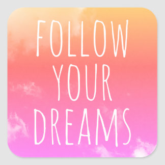 Pink/Orange Inspirational Quote Follow Your Dreams Square Sticker