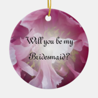 Pink Peony Will You Be My Bridesmaid Ceramic Ornament