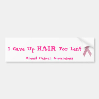 pink-ribbon  I Gave Up HAIR For Lent Breast ... Bumper Sticker