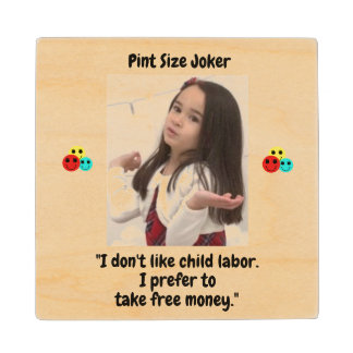 Pint Size Joker: Child Labor And Free Money Wood Coaster
