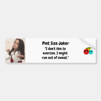 Pint Size Joker Design: Exercise And Sweat Bumper Sticker