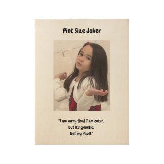 Pint Size Joker: Genetic Cuteness Not My Fault Wood Poster
