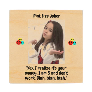 Pint Size Joker: I Am 5 And Don't Work Wood Coaster