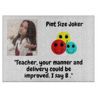 Pint Size Joker: Teacher Gets a B+ Cutting Board
