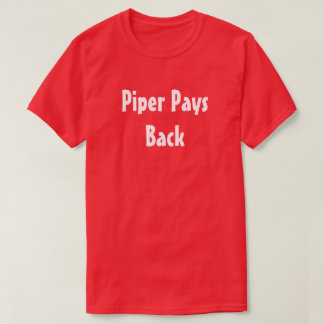 Piper Pays Back T-Shirt