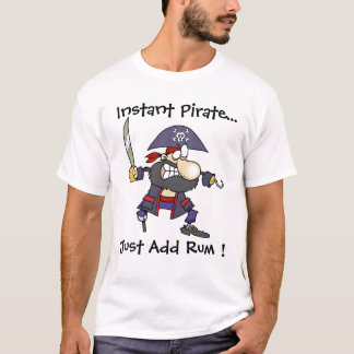 Pirate Buccaner - Instant Pirate - Just Add Rum ! T-Shirt