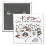 Pirates are good sea men gone bad shirts gifts pin