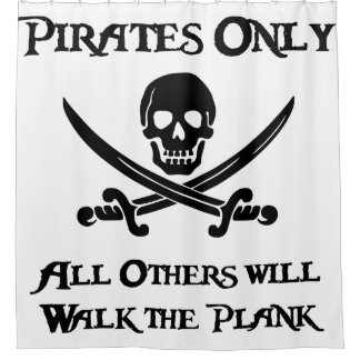 Pirates Only - All Others will Walk the Plank Shower Curtain