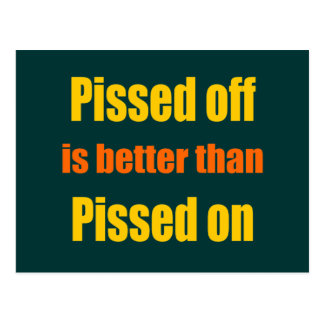 Pissed off is better than Pissed on Postcard